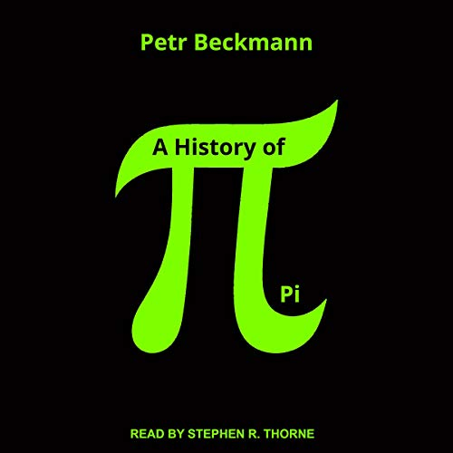 A History of Pi                   By:                                                                                                                                 Petr Beckmann                               Narrated by:                                                                                                                                 Stephen R. Thorne                      Length: 6 hrs and 42 mins     Not rated yet     Overall 0.0