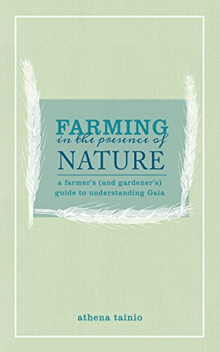 Farming in the Presence of Nature: A Farmer's (and Gardener's) Guide to Understanding Gaia (English Edition)