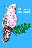 Pet Cockatoo Care Journal: Custom Personalized Daily Bird Log Book to Look After All Your Bird's...