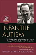 Infantile Autism: The Syndrome and Its Implications for a Neural Theory of Behavior by Bernard Rimland, Ph.D.