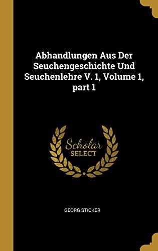 Abhandlungen Aus Der Seuchengeschichte Und Seuchenlehre V. 1, Volume 1, Part 1