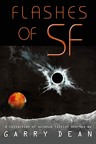 Flashes of SF: A collection of science fiction stories by [Garry Dean]