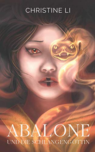 Abalone und die Schlangengöttin: Die Legende von Abalone: die magisch-realistische Seelenreise einer...