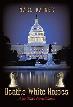 Death's White Horses: A Jeff Trask Crime Drama (Jeff Trask crime drama series Book 3) by [Marc Rainer]