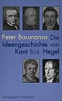 Die Ideengeschichte von Kant bis Hegel