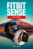 Fitbit Sense User Guide: A Complete Manual for Beginners and Seniors to Master the New Fitbit Sense