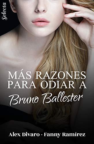 Más razones para odiar a Bruno Ballester (Bilogía Bruno Ballester 2) de Alex Divaro y Fanny Ramírez