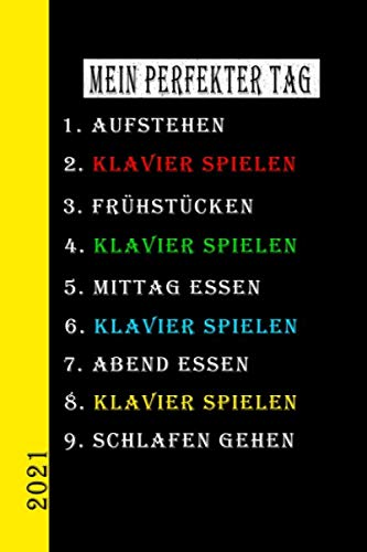 Mein Perfekter Tag 2021 Klavier Spielen: Mein Kalender für den perfekten Tag ist ein lustiges, cooles Geschenk für 2021. Als Terminplaner oder ... auch als Hausaufgabenheft zu nutzen. Deutsch