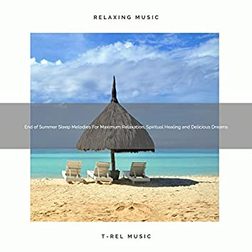 End of Summer Sleep Melodies For Maximum Relaxation, Spiritual Healing and Delicious Dreams