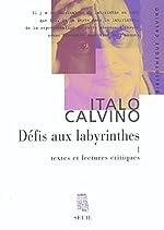 Défis aux labyrinthes, tome 1 - Textes et lectures critiques d'Italo Calvino