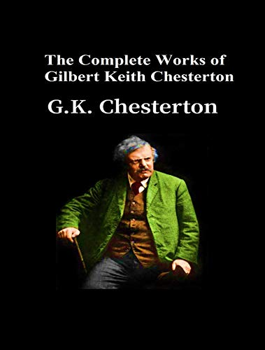 The Complete Works of Gilbert Keith Chesterton