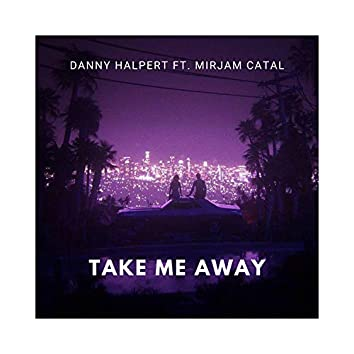 Take Me Away (feat. Mirjam Catal)