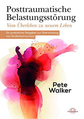 Buchseite und Rezensionen zu 'Posttraumatische Belastungsstörung - Vom Überleben zu neuem Leben: Ein praktischer Ratgeber zur Überwindung von Kindheitstraumata' von  Pete Walker