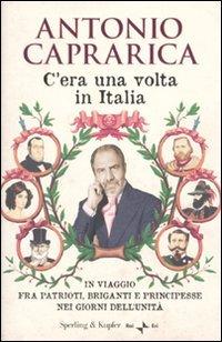 C'era una volta in Italia. In viaggio fra patrioti, briganti e principesse nei giorni dell'Unità