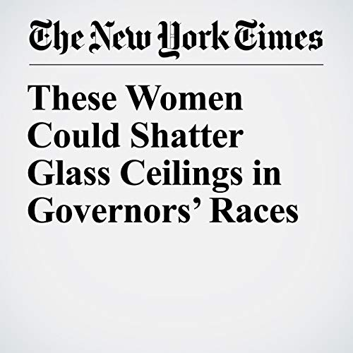 These Women Could Shatter Glass Ceilings in Governors' Races audiobook cover art