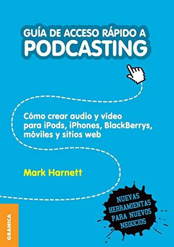 Gua de Acceso Rpido a Podcasting: Cmo crear audio y video para iPods, iPhones, blackberries, mviles y webs