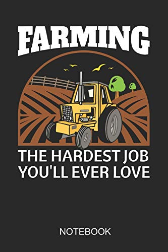 Farming The Hardest Job You'll Ever Love Notebook: A5 (6x9 in) Notizbuch I 110 Seiten I Punktraster I Landwirt Journal für Bauern und Bäuerinnen