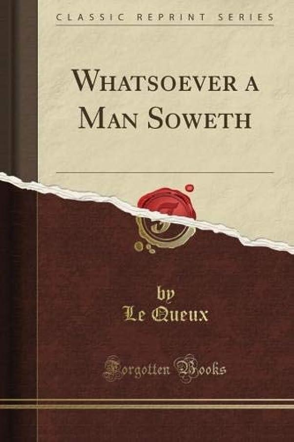 観客トラフ注文Whatsoever a Man Soweth (Classic Reprint)