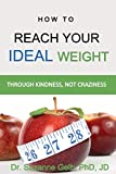 Image of How to REACH YOUR IDEAL WEIGHT: Through Kindness, Not Craziness — A Life Guide — (The Life Guide)