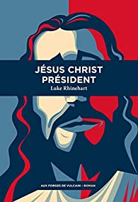 Jésus Christ président par Luke Rhinehart