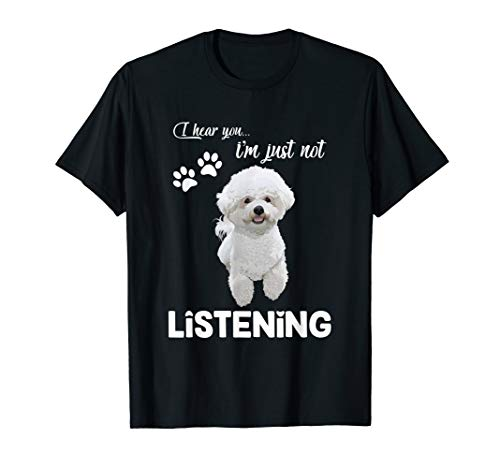 Bichon Frise I Hear You Not Listening T-Shirt