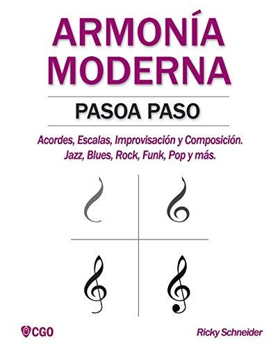 ARMONÍA MODERNA PASO A PASO: Acordes, Escalas, Improvisación y Composicion en música moderna: Jazz, Blues, Rock, Funk, Pop y más.: 1 (Armonía Moderna - Música)