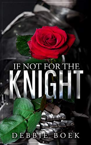 Book: If Not For The Knight by Debbie Boek
