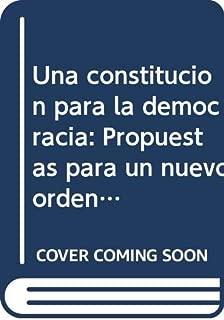 Una constitución para la democracia: Propuestas para un nuevo orden constitucional (Serie G--Estudios doctrinales / Instituto de Investigaciones Jurídicas) (Spanish Edition)