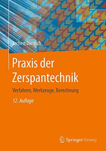 Praxis der Zerspantechnik: Verfahren, Werkzeuge, Berechnung
