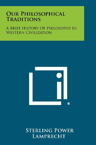 Our Philosophical Traditions: A Brief History of Philosophy in Western Civilization
