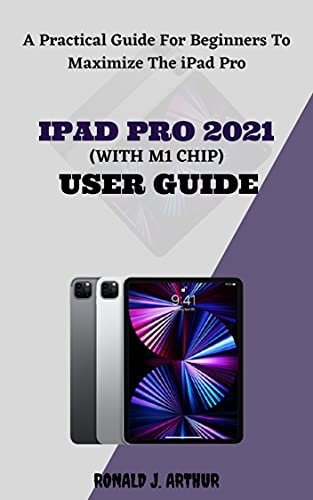 IPAD PRO 2021 (WITH M1 CHIP) USER GUIDE: An Illustrative Step By Step Manual For Beginners To Navigate And Use The New 11 And 12.5 Inch 2021 M1 Ipad Pro(5th ... With iPadOS 14.5 (English Edition)