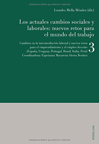 Los actuales cambios sociales y laborales: nuevos retos para el mundo del trabajo: Libro 3: Cambios en la intermediación laboral y nuevos retos para el ... Uruguay, Portugal, Brasil, Italia, Perú)