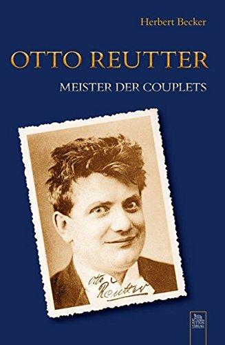 Otto Reutter: Meister der Couplets