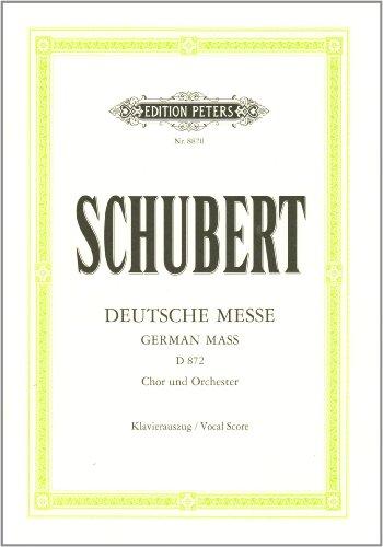 Deutsche Messe D 872: für 4-stimmigen gemischten Chor, Bläser, Pauken, Orgel und Kontrabass ad lib. / mit Anhang: Das Gebet des Herrn D 872 / Klavierauszug