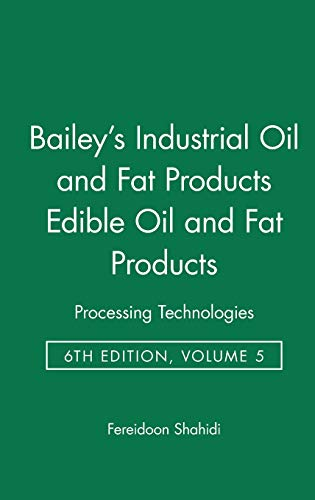 Bailey's Industrial Oil and Fat Products: Volume 5: Edible Oil and Fat Products. Processing Technology (Bailey's Industrial Oil and Fat Products, 5, Band 5)