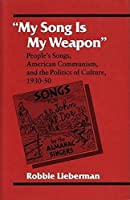My Song Is My Weapon: People's Songs, American Communism, and the Politics of Culture, 1930-50 (Music in American Life)