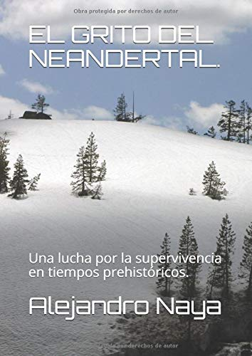 EL GRITO DEL NEANDERTAL.: Una lucha por la supervivencia en tiempos prehistóricos.
