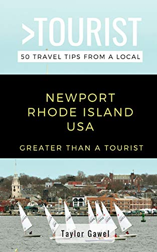 GREATER THAN A TOURIST- NEWPORT RHODE ISLAND USA: 50 Travel Tips from a Local