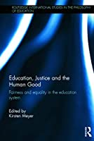 Education, Justice and the Human Good: Fairness and equality in the education system (Routledge International Studies in the Philosophy of Education)