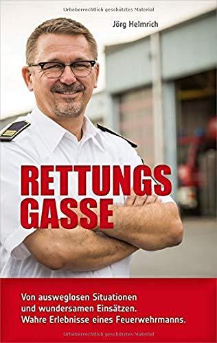 Rettungsgasse: Von ausweglosen Situationen und wundersamen Einsätzen. Wahre Erlebnisse eines Feuerwehrmanns.