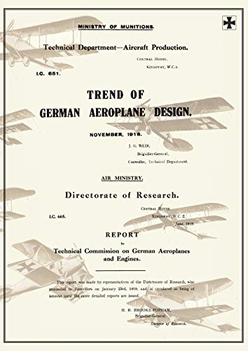 Trend of German Aeroplane Design: November 1918 and Report by Technical Comission on German Aeroplanes and Engines: June 1919reports on German ... June 1919Reports on German Aircraft 1 and 2