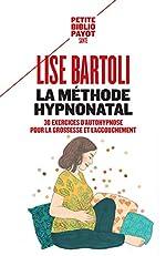 La méthode HypnoNatal - 30 exercices d'autohypnose pour la grossesse et l'accouchement de Lise Bartoli