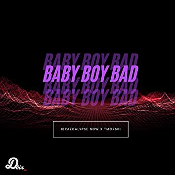 Baby Boy Bad (Radio Edit)