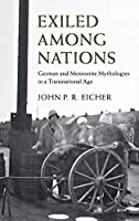 Exiled Among Nations: German and Mennonite Mythologies in a Transnational Age (Publications of the German Historical Institute)