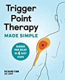 Trigger Point Therapy Made Simple: Serious Pain Relief in 4 Easy Steps