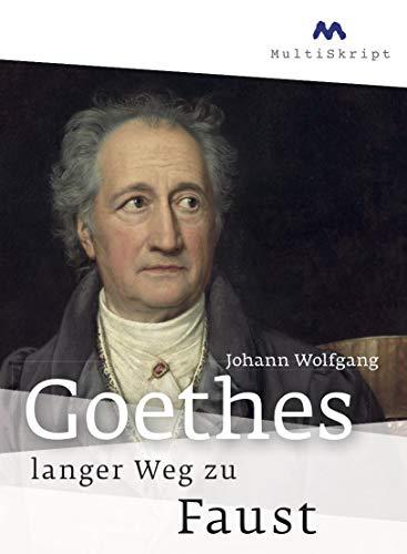 Johann Wolfgang von Goethes langer Weg zu Faust