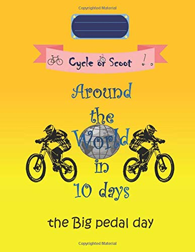 Cycle or Scoot, Around the world in 10 days, the Big pedal day: Big pedal Day Gifts, best gift for Bicycle lovers   the Big pedal Day notebook ... Journal gift , 8.5X11 Lined Blank Journal.