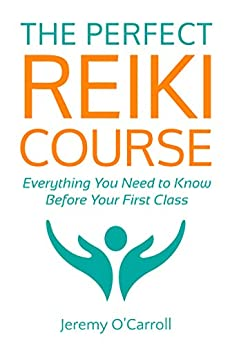 The Perfect Reiki Course: Everything You Need to Know Before Your First Class by [Jeremy O'Carroll]