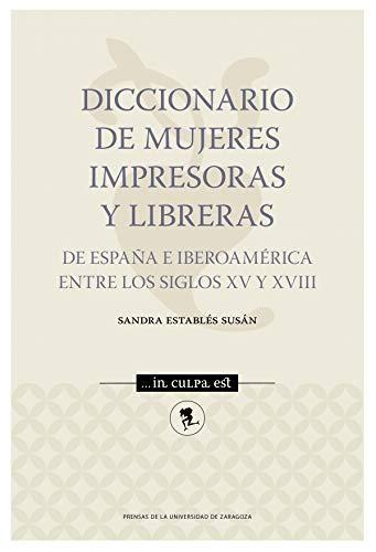 DICCIONARIO DE MUJERES IMPRESORAS Y LIBRERIAS (...in culpa est)