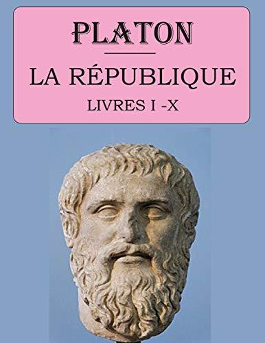 La République - Livres I à X (Platon): édition intégrale et annotée